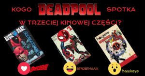Kogo Deadpool spotka w filmie Deadpool 3?