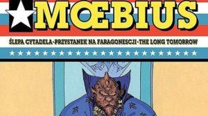 Ślepa cytadela. Przystanek na Faragonescji. The Long Tomorrow - Moebius 1