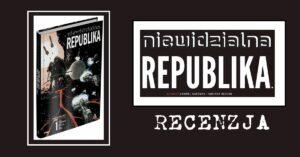 Niewidzialna Republika. Tom 1 - recenzja