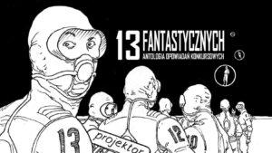 13 fantastycznych. Antologia opowiadań konkursowych z ilustracjami Jerzego Ozgi